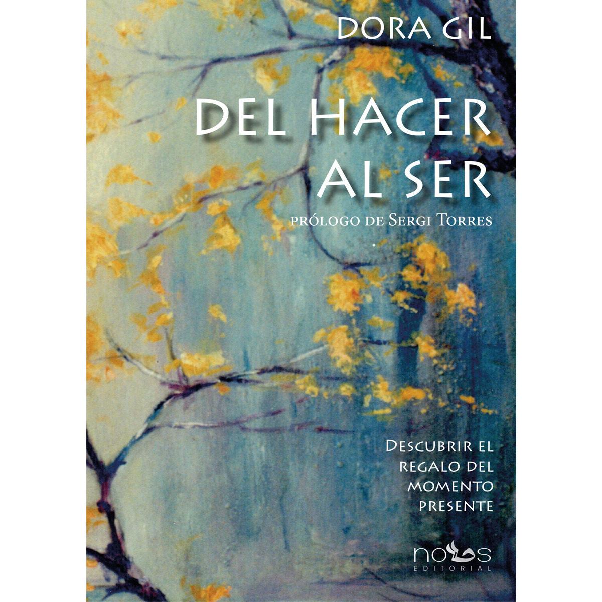Del Hacer Al Ser: Descubrir El Regalo Del Momento Presente por Dora; Torres, Sergi, (pr.) Gil