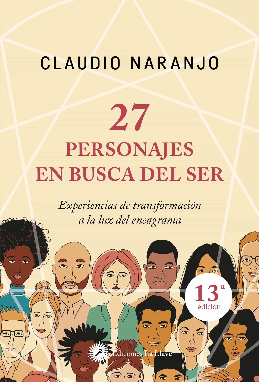 27 Personajes En Busca Del Ser: Experiencias De Transformacion A La Luz Del Eneagrama por Claudio Naranjo