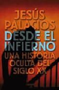 Desde El Infierno: Una Historia Oculta Del Siglo Xx por Jesus Palacios
