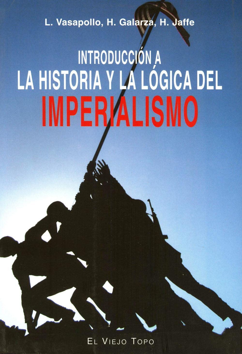Introduccion A La Historia Y La Logica Del Imperialismo (el Viejo Topo) por L. Vasapollo;                                                                                                                                                                                                          H. Galarza;                       Gratis