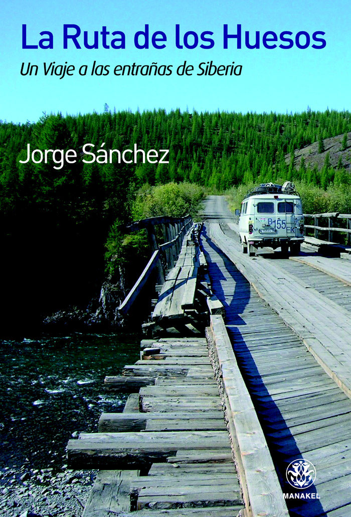 la ruta de los huesos: un viaje a las entrañas de siberia-jorge sanchez-9788498271867