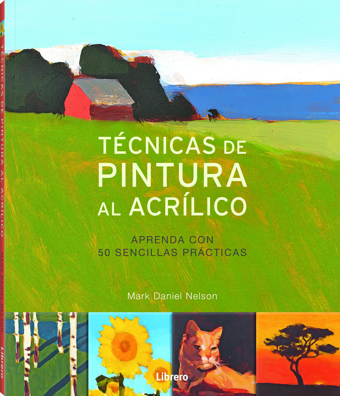 Tecnicas De Pintura Al Acrilico Mark Daniel Nelson Comprar Libro