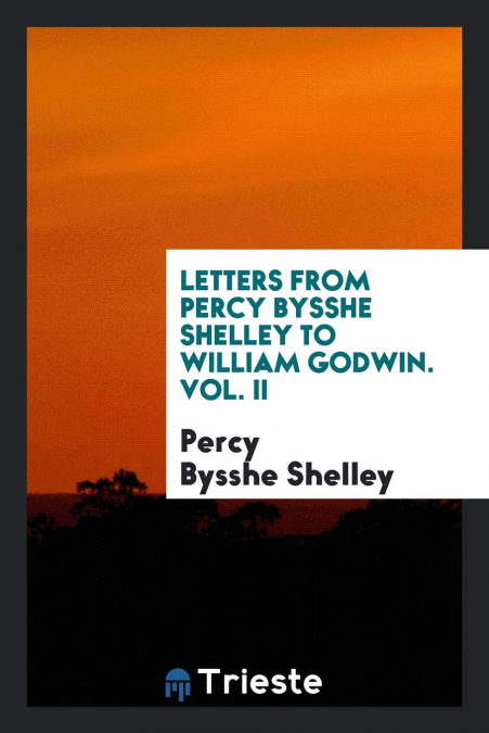 """""""Letters From Percy Bysshe Shelley To William Godwin. Vol. Ii"""" - 978-0649765577 PDF DJVU por Percy Bysshe Shelley"""