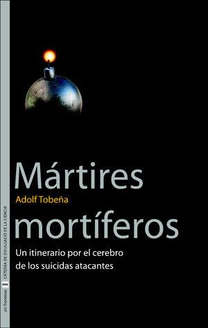 Martires Mortiferos: Un Itinerario Por El Cerebro De Los Suicidas Atacantes por Adolf Tobeña Pallares epub