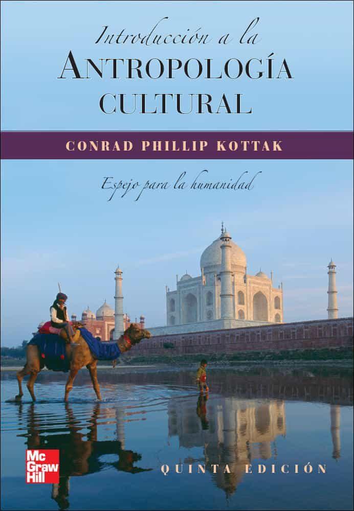 Introduccion A La Antropologia Cultural: Un Espejo Para La Humani Dad(3ªed.) por Conrad Phillip Kottak
