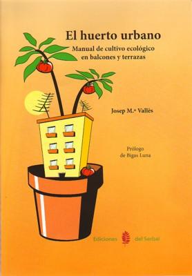 El Huerto Urbano: Manual Cultivo Ecologico En Balcones Y Terrazas por Josep Valles Gratis