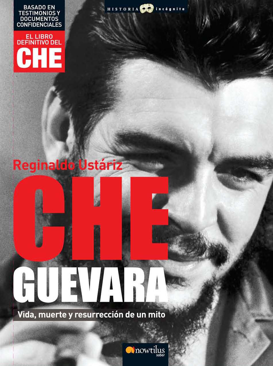 El Che Guevara: Vida, Muerte Y Resurreccion De Un Mito por Reginaldo De Ustariz epub