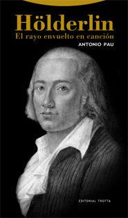 Hölderlin: El Rayo Envuelto En Cancion por Antonio Pau Pedron