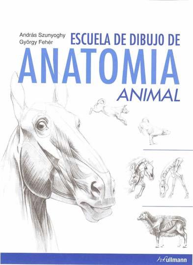 ESCUELA DE DIBUJO DE ANATOMIA ANIMAL   ANDRAS SZUNYOGHY   Comprar libro 9783833157387