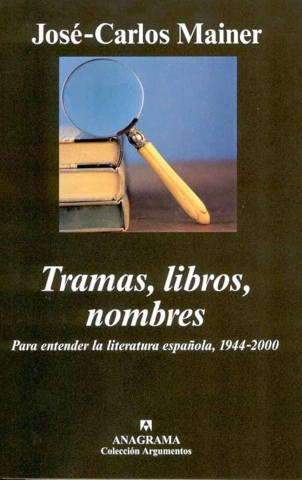 Tramas, Libros, Nombres: Para Entender La Literatura Española, 19 44-2000 por Jose-carlos Mainer epub