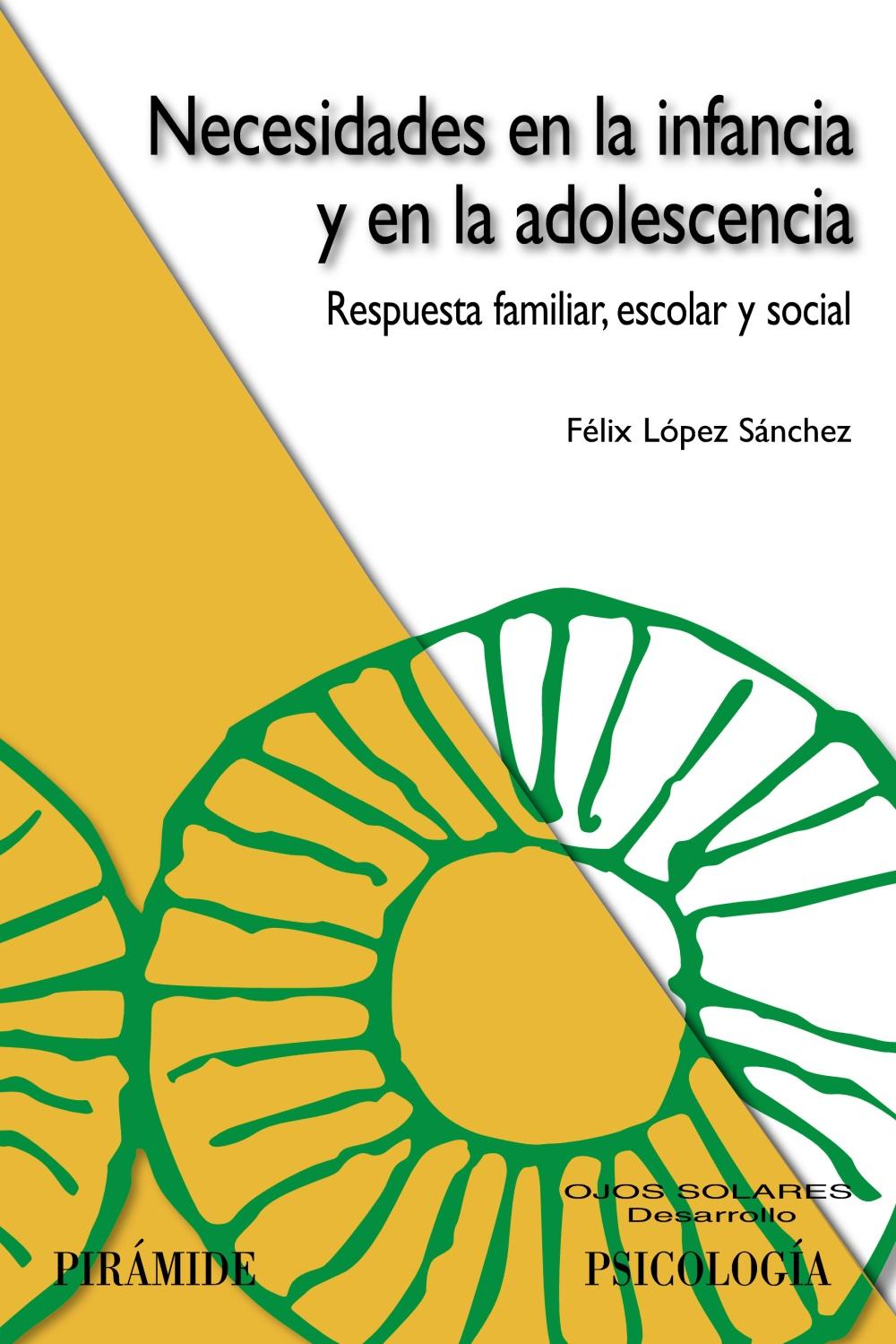 necesidades en la infancia y en la adolescencia: respuesta famili ar, escolar y social-felix lopez sanchez-9788436821987