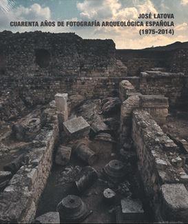 Jose Latova, Cuarenta Años De Fotografia Arqueológica por Vv.aa.