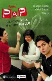 Som Pap (prohibit Als Pares): La Nostra Vida, El Nostre Rotllo por Josep Lobato;                                                                                    Oriol Sabat;                                                                                    Venus epub