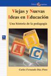 Viejas Y Nuevas Ideas En Educacion: Una Historia De La Pedagogia por Carlos Fernando Diaz Pinto
