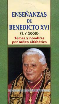 Enseñanzas De Benedicto Xvi (1/2005): Temas Y Nombres Por Orden A Lfabetico por Jose Antonio Martinez Puche O.p. Gratis