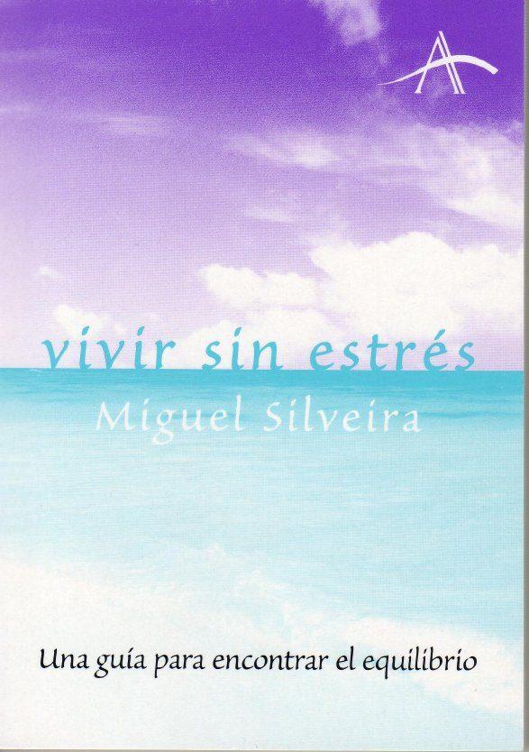 Vivir Sin Estres: Una Guia Para Encontrar El Equilibrio por Miguel Silveira