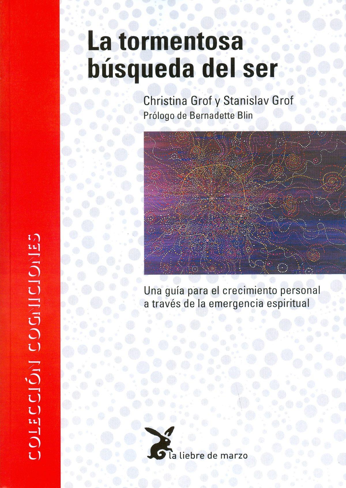 La Tormentosa Busqueda Del Ser: Una Guia Para El Crecimiento Pers Onal A Traves De La Emergencia Espiritual por Stanislav Grof