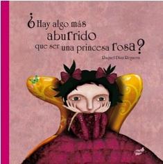 Â¿hay algo mas aburrido que ser una princesa rosa?-raquel diaz reguera-9788492595587