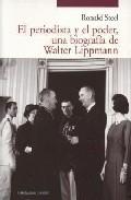 El Periodista Y El Poder, Una Biografia De Walter Lippmann por Ronald Steel epub