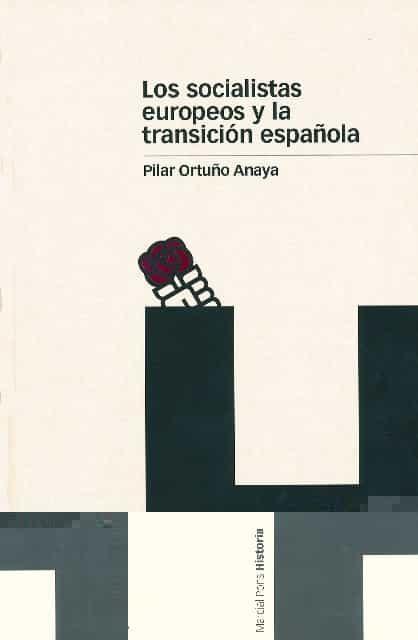 Los Socialistas Europeos Y La Transicion Española: 1959-1977 por Pilar Ortuño Anaya epub