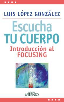 escucha tu cuerpo: introduccion al focusing-luis lopez gonzalez-9788497437387