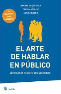 El Arte De Hablar En Publico: Como Ganar Respeto Con Serenidad por Barbara Berckhan;                                                                                    Anna-carola Krausse;                                                                                    Ulrike Röder epub