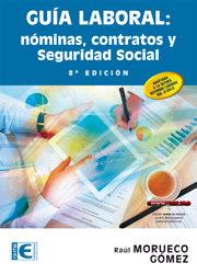 Guia Laboral. Nominas, Contratos Y Seguridad Social (8ª Ed.) por Raul Morueco Gomez