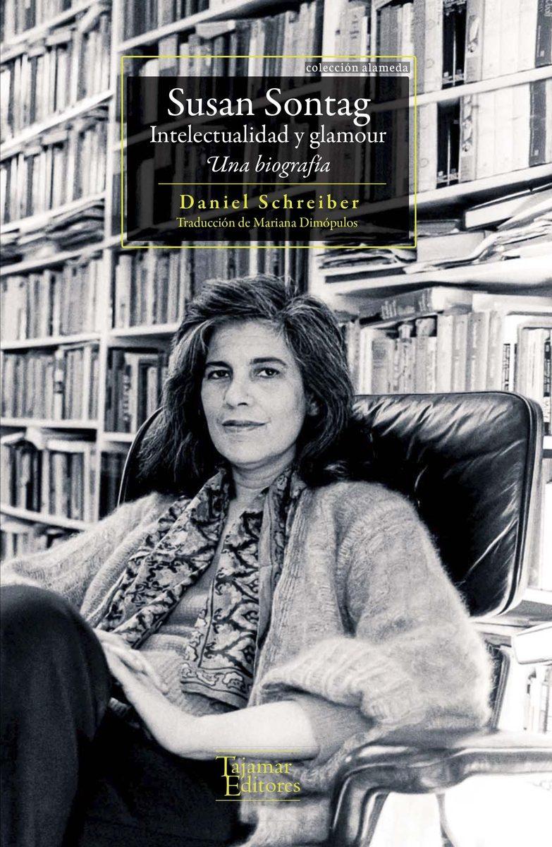 Susan Sontag: Intelectualidad Y Glamour: Una Biografia por Daniel Schreiber
