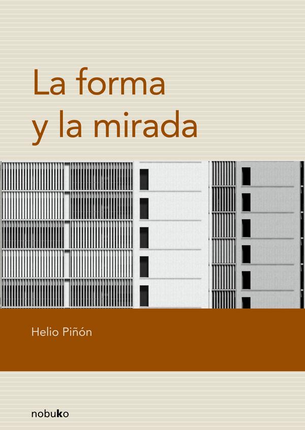La Forma Y La Mirada por Helio Piñon