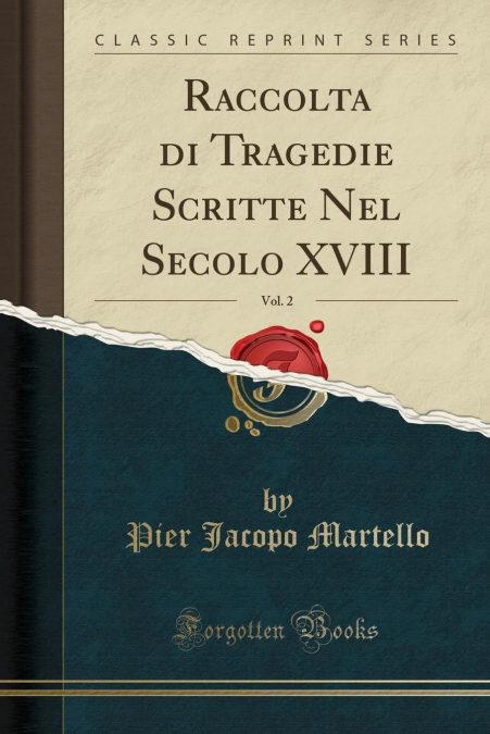Raccolta Di Tragedie Scritte Nel Secolo Xviii, Vol. 2 (classic Reprint) por Pier Jacopo Martello-