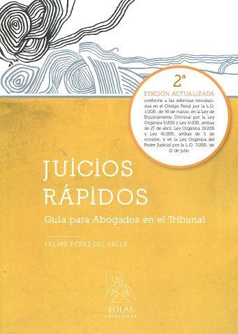 Juicios Rapidos. Guia Para Abogados En El Tribunal (2ª Ed.) por Felipe Perez Del Valle