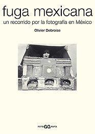 Fuga Mexicana: Un Recorrido Por La Fotografia En Mexico por Olivier Debroise Gratis