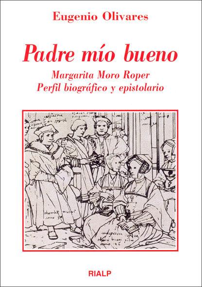 Padre Mio Bueno: Margarita Moro Roper, Perfil Biografico Y Episto Lario por Eugenio M. Olivares Merino epub