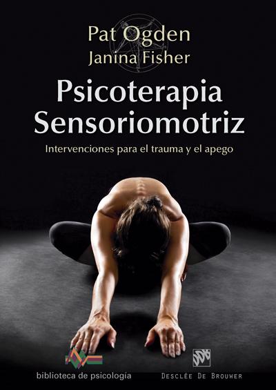Psicoterapia Sensoriomotriz: Intervenciones Para El Trauma Y El Apego por Ogden Pat