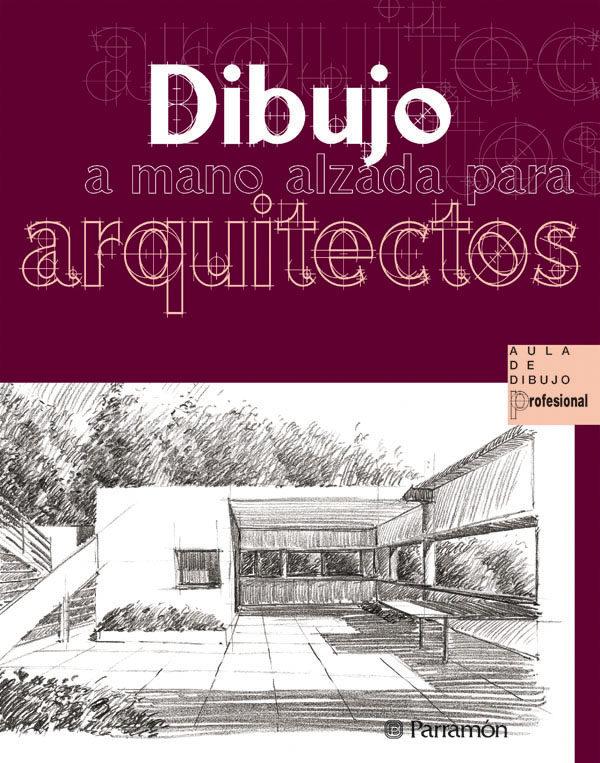 Dibujo A Mano Alzada Para Arquitectos por Vv.aa.