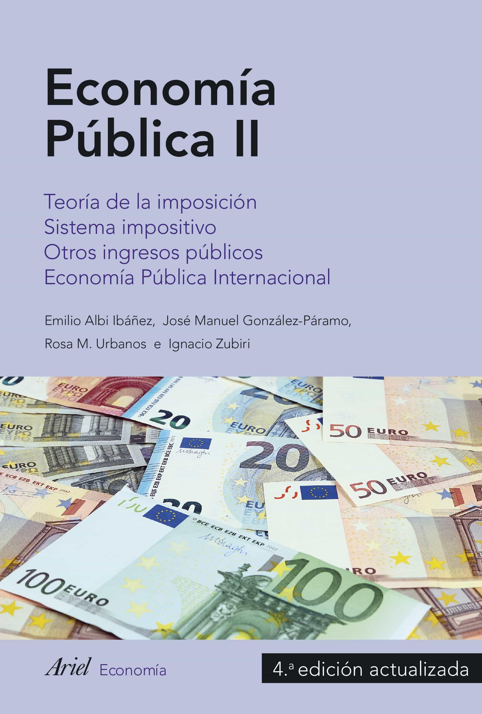 Economia Publica Ii: Teoria De La Imposicion. Sistema Impositivo. Otros Ingresos Publicos. Economia Publica Internacional por Emilio Albi