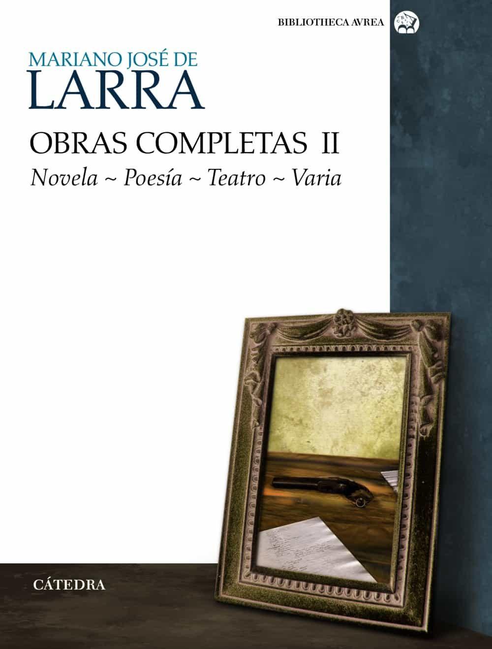 Obras Completas (volumen Ii): Novela, Poesia, Teatro, Varia por Mariano Jose De Larra