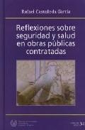 Reflexiones Sobre Seguridad Y Salud En Obras Publicas Contratadas por Rafael Castañeda Garcia