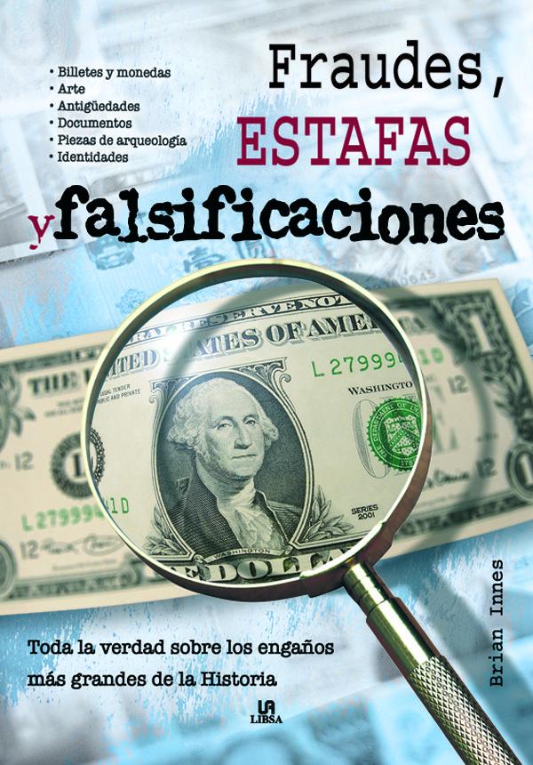 Fraudes, Estafas Y Falsificaciones: Toda La Verdad Sobre Los Enga Ños Mas Grandes De La Historia (pe) por Brian Innes