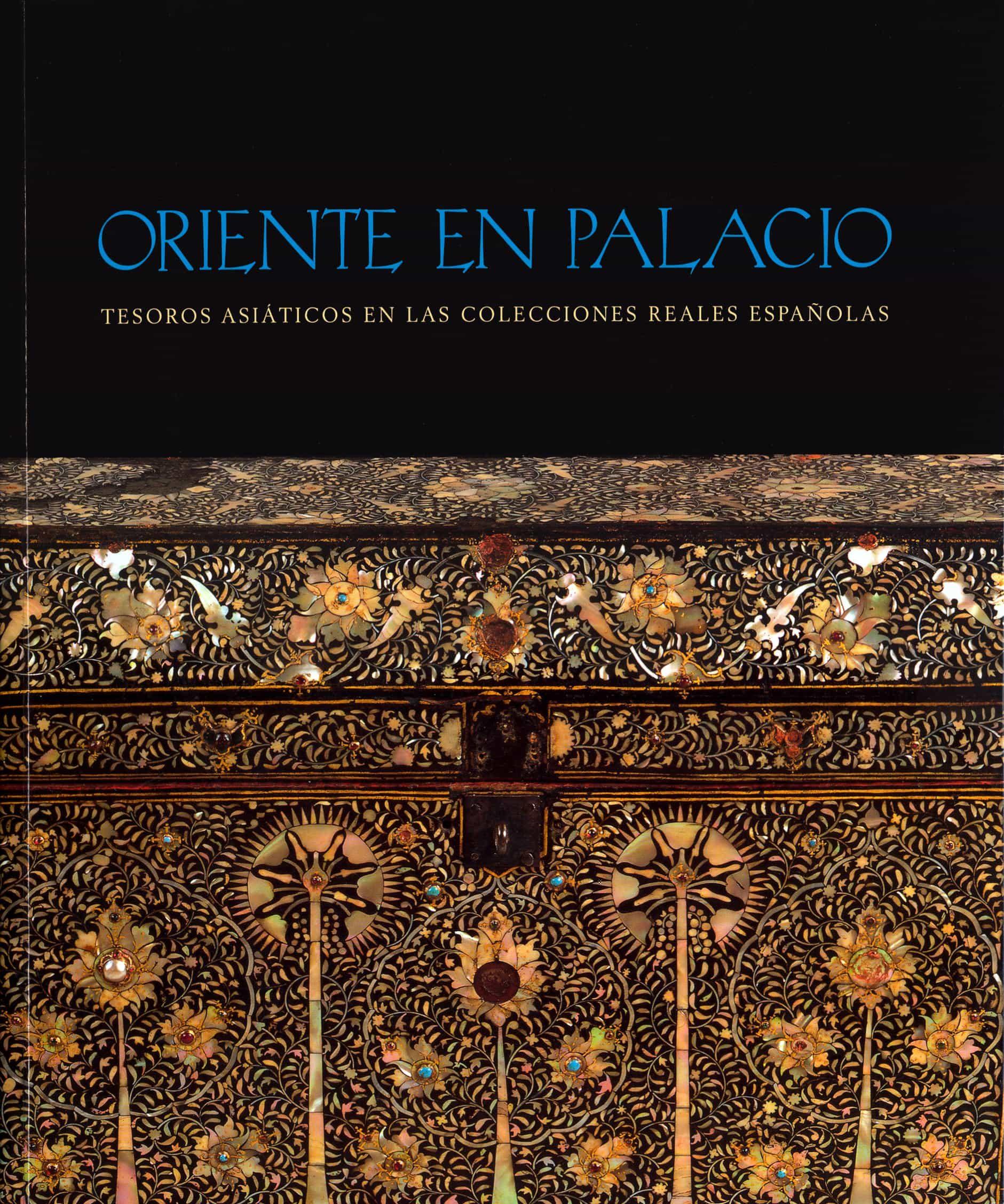 oriente en palacio tesoros asiaticos en las colecciones reales e spaolas catalogo de exposicion