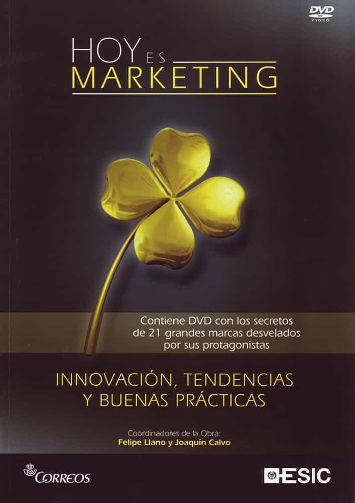 Hoy Es Marketing: Los Secretos De 21 Grandes Marcas (contiene Dvd ): Innovacion, Tendencias Y Nuevas Practicas por Felipe Llano;                                                                                    Joaquin Calvo epub