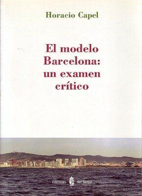 El Modelo Barcelona: Un Examen Critico por Horacio Capel