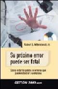 Su Proximo Error Puede Ser Fatal: Como Evitar La Cadena De Errore S Que Pueden Destruir Su Empresa por Robert E. Mittelstaedt