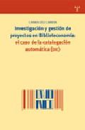 Investigacion Y Gestion De Proyectos En Biblioteconomia: El Caso De La Catalogacion Automatica (dic) por Carmen Diez Carrera