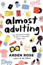 almost adulting: all you need to know to get it together arden rose 9780062574107