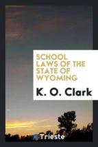 El libro de School laws of the state of wyoming autor K. O. CLARK PDF!