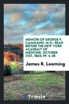 El libro de Memoir of george p. cammann, m.d. autor JAMES R. LEAMING EPUB!