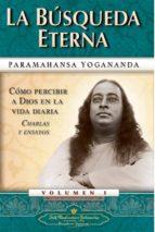 la busqueda eterna: como percibir a dios en la vida diaria (charl as y ensayos, vol. i)-paramahansa yogananda-9780876120507