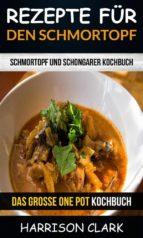 rezepte für den schmortopf: schmortopf und schongarer kochbuch (das grosse one pot kochbuch) (ebook)-9781547501007