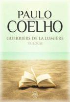 guerriers de la lumière trilogie (maktub;  manuel du guerrier de la lumière; le manuscrit retrouvé) paulo coelho 9782290162507